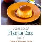 Hacer un flan de coco casero sin leche condensada ni leche evaporada no es difícil. Hoy comparto mi receta. #flan #fladecoco #coco #cosascaseras